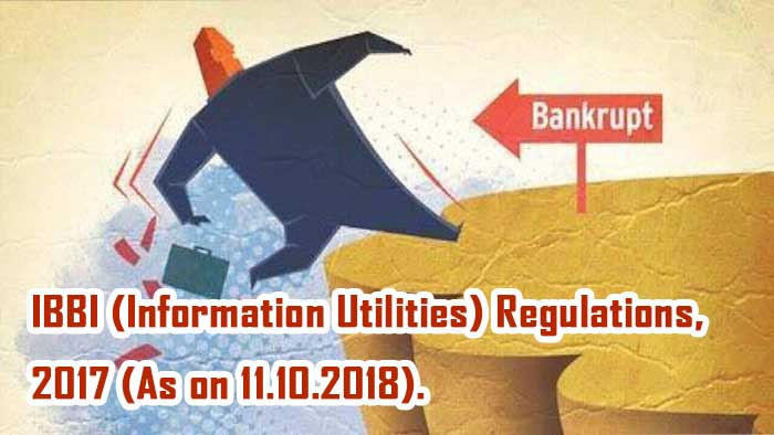 IBBI (Information Utilities) Regulations, 2017 (As on 11.10.2018).