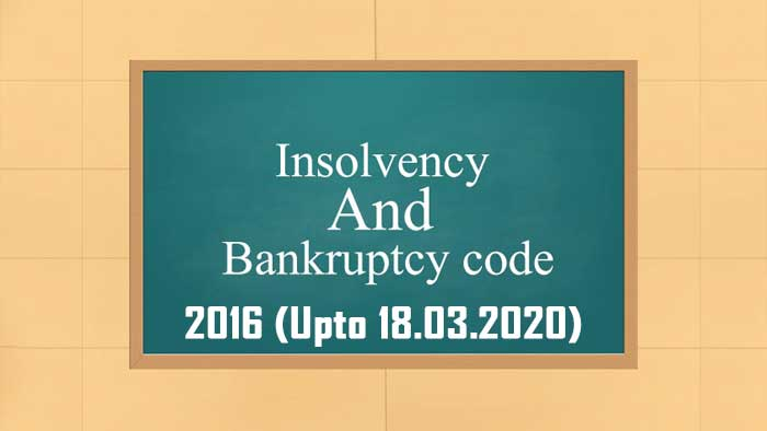 The Insolvency and Bankruptcy Code, 2016 (Upto 18.03.2020)