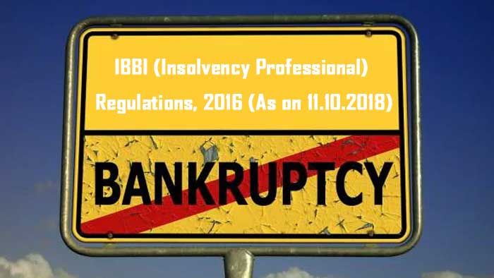 IBBI (Insolvency Professional) Regulations, 2016 (As on 11.10.2018)