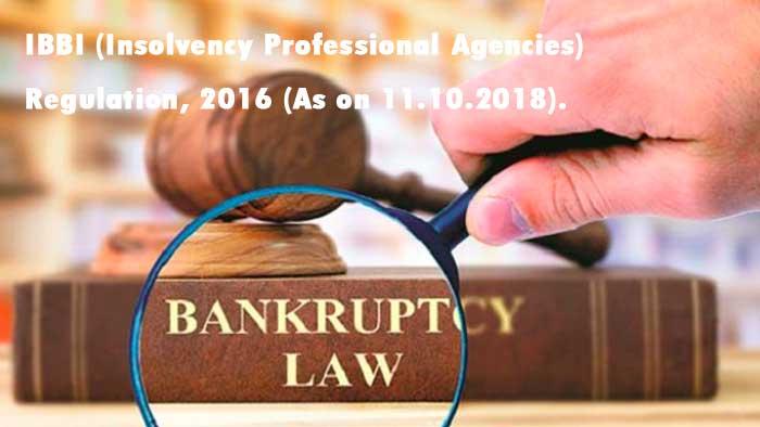 IBBI (Insolvency Professional Agencies) Regulation, 2016 (As on 11.10.2018).